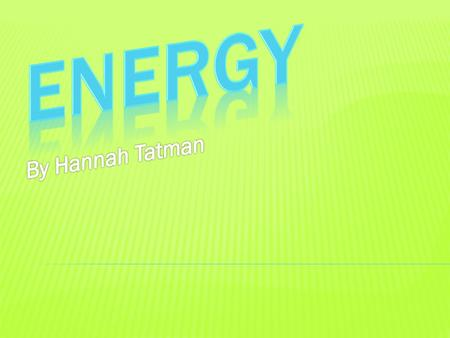 Energy By Hannah Tatman.