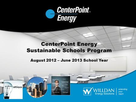 CenterPoint Energy Sustainable Schools Program August 2012 – June 2013 School Year.
