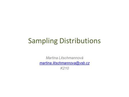 Sampling Distributions Martina Litschmannová K210.