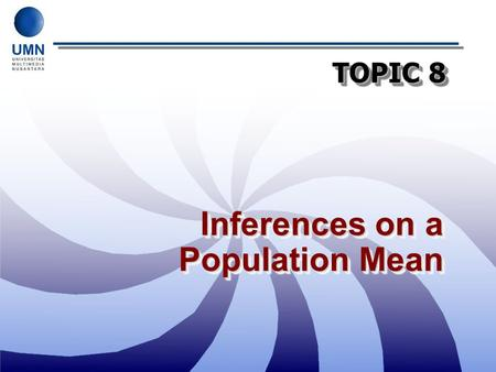 TOPIC 8 Inferences on a Population Mean. Road Map Estimation Statistical Methods Descriptive Statistics Statistical Inference Decision Making.