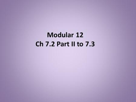 Modular 12 Ch 7.2 Part II to 7.3. Ch 7.2 Part II Applications of the Normal Distribution Objective B : Finding the Z-score for a given probability Objective.