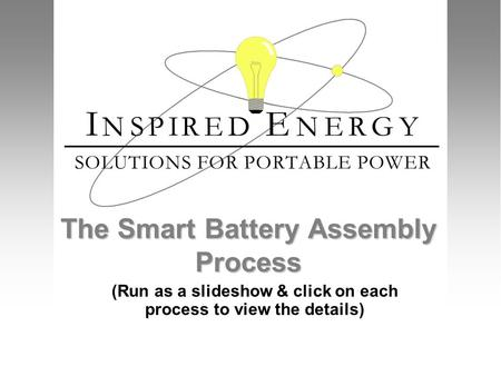 The Smart Battery Assembly Process (Run as a slideshow & click on each process to view the details)