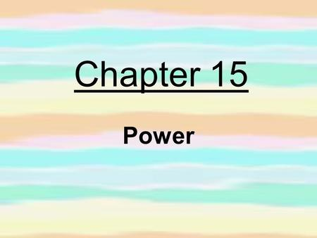 "Chapter 15 Power. just like the word ""work"", power has a different meaning in the science world power tells you how fast work is being done."