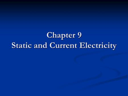 Chapter 9 Static and Current Electricity. Electricity and Magnetism The electromagnetic force is what binds electrons to the nuclei of atoms The electromagnetic.