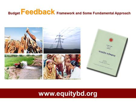 Budget Feedback Framework and Some Fundamental Approach www.equitybd.org.