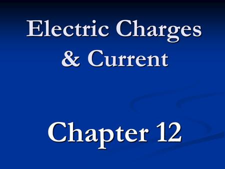 "Electric Charges & Current Chapter 12. Types of electric charge Protons w/ '+' charge ""stuck"" in the nucleus Protons w/ '+' charge ""stuck"" in the nucleus."
