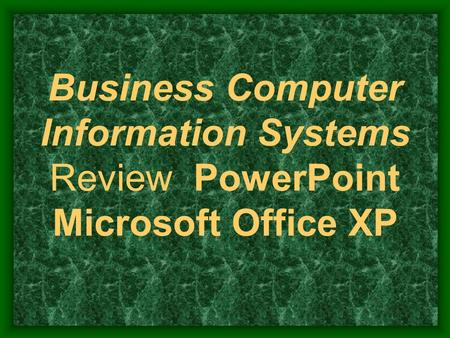 Business Computer Information Systems Review PowerPoint Microsoft Office XP.