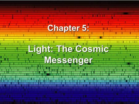 Chapter 5: Light: The Cosmic Messenger. What is Light? Light is radiative energy Energy is measured in Joules Power is measured in Watts 1 watt = 1 joule/s.