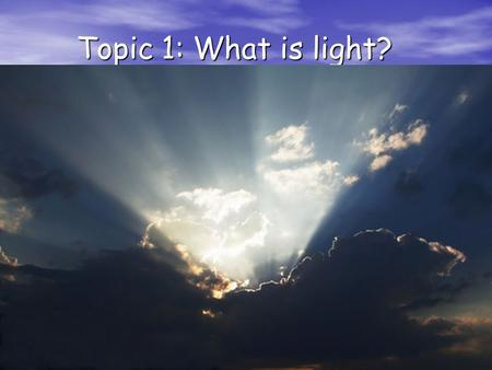 Topic 1: What is light?. Essential Learning Outcome.