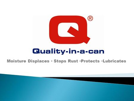 Moisture Displaces ∙ Stops Rust ∙Protects ∙Lubricates.