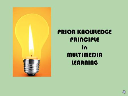 PRIOR KNOWLEDGE PRINCIPLE in MULTIMEDIA LEARNING
