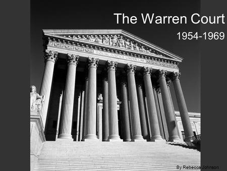 The Warren Court 1954-1969 By Rebecca Johnson. Chief Justice Earl Warren Chief Justice for 16 years (1954-1969) Warren painting (online image) available.