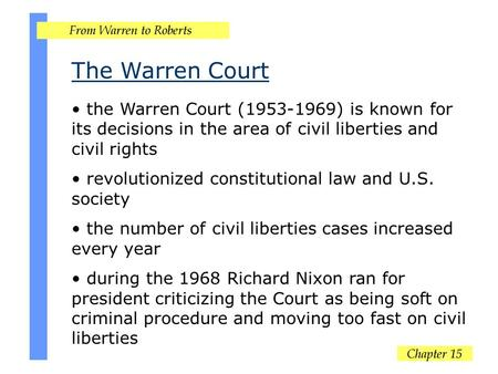 The Warren Court the Warren Court (1953-1969) is known for its decisions in the area of civil liberties and civil rights revolutionized constitutional.