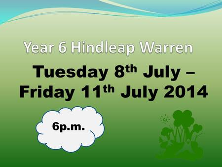 Tuesday 8 th July – Friday 11 th July 2014 6p.m..