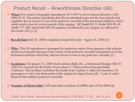 Product Recall – Airworthiness Directive (AD) 1 What: FAA issued a telegraphic Amendment 39-11847 to Airworthiness Directive (AD) 2000-03-51. The actions.