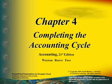 Chapter 4 Completing the Accounting Cycle Accounting, 21 st Edition Warren Reeve Fess PowerPoint Presentation by Douglas Cloud Professor Emeritus of Accounting.