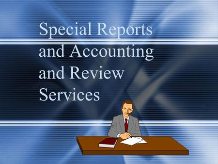 Special Reports and Accounting and Review Services.