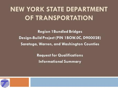 NEW YORK STATE DEPARTMENT OF TRANSPORTATION Region 1Bundled Bridges Design-Build Project (PIN 1BOW.0C, D900028) Saratoga, Warren, and Washington Counties.