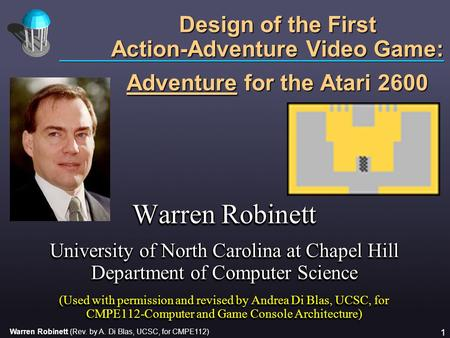 Warren Robinett (Rev. by A. Di Blas, UCSC, for CMPE112) 1 Warren Robinett University of North Carolina at Chapel Hill Department of Computer Science (Used.