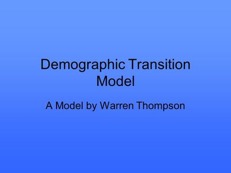 Demographic Transition Model A Model by Warren Thompson.