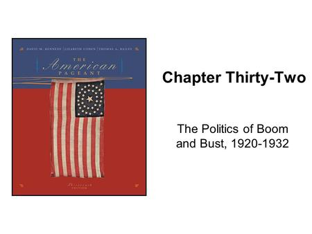 Chapter Thirty-Two The Politics of Boom and Bust, 1920-1932.