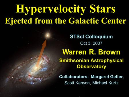 Hypervelocity Stars Ejected from the Galactic Center STScI Colloquium Oct 3, 2007 Warren R. Brown Smithsonian Astrophysical Observatory Collaborators: