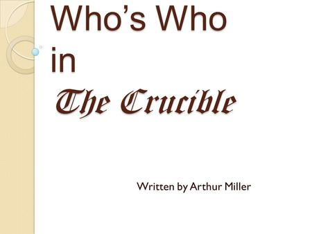 Who's Who in The Crucible Written by Arthur Miller.
