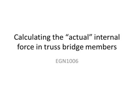 "Calculating the ""actual"" internal force in truss bridge members"