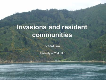 Invasions and resident communities Richard Law University of York, UK.