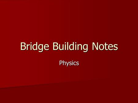 Bridge Building Notes Physics.
