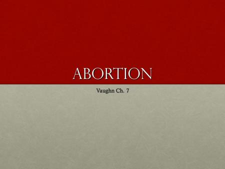 Abortion Vaughn Ch. 7. History Historically, abortion has been a controversial issue. Abortion and euthanasia are forbidden in the Hippocratic oath (written.