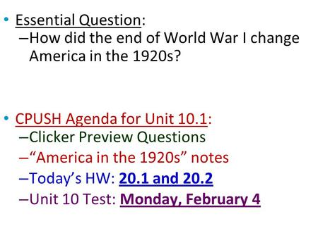 "Essential Question: How did the end of World War I change America in the 1920s? CPUSH Agenda for Unit 10.1: Clicker Preview Questions ""America in the 1920s"""