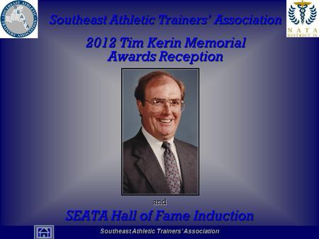Southeast Athletic Trainers' Association Hall of Fame Southeast Athletic Trainers' Association 2012 Tim Kerin Memorial Awards Reception and SEATA Hall.