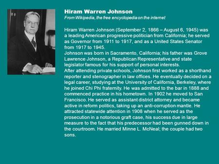 Hiram Warren Johnson From Wikipedia, the free encyclopedia on the internet Hiram Warren Johnson (September 2, 1866 – August 6, 1945) was a leading American.