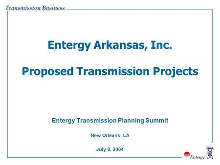 Entergy Arkansas, Inc. Proposed Transmission Projects Entergy Transmission Planning Summit New Orleans, LA July 8, 2004.