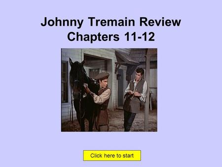 Click here to start Johnny Tremain Review Chapters 11-12.