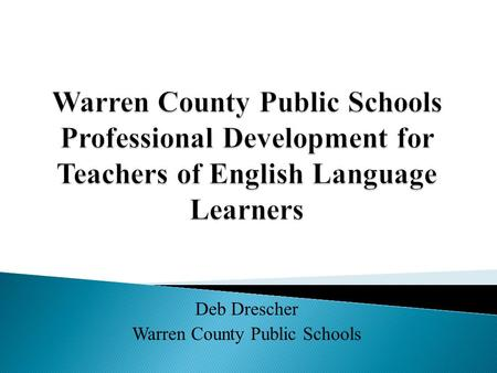 Deb Drescher Warren County Public Schools. Warren County Public Schools' Title III (ELL) program is now in school improvement status and has identified.