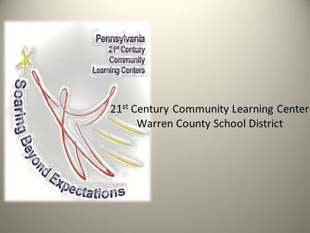 21 st Century Community Learning Center Warren County School District.