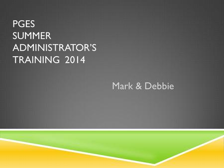 PGES SUMMER ADMINISTRATOR'S TRAINING 2014 Mark & Debbie.