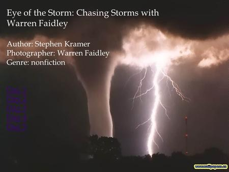 Eye of the Storm: Chasing Storms with Warren Faidley Author: Stephen Kramer Photographer: Warren Faidley Genre: nonfiction Day 1 Day 2 Day 3 Day 4 Day.