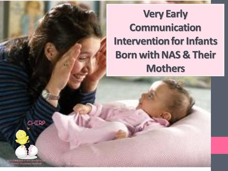 Very Early Communication Intervention for Infants Born with NAS & Their Mothers.