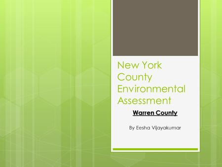 New York County Environmental Assessment Warren County By Eesha Vijayakumar.