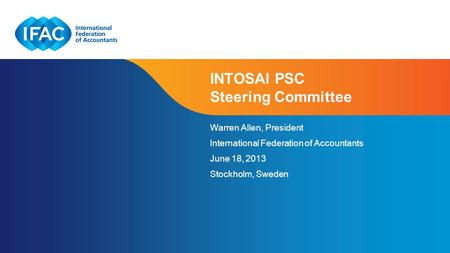 Page 1 | Confidential and Proprietary Information INTOSAI PSC Steering Committee Warren Allen, President International Federation of Accountants June 18,