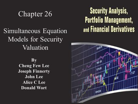 Chapter 26 Simultaneous Equation Models for Security Valuation By Cheng Few Lee Joseph Finnerty John Lee Alice C Lee Donald Wort.