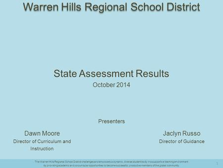 State Assessment Results October 2014 Presenters Jaclyn Russo Director of Guidance Dawn Moore Director of Curriculum and Instruction The Warren Hills Regional.