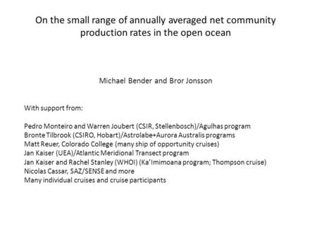 On the small range of annually averaged net community production rates in the open ocean Michael Bender and Bror Jonsson With support from: Pedro Monteiro.