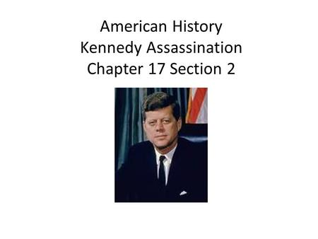 American History Kennedy Assassination Chapter 17 Section 2.