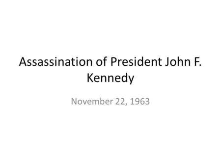 Assassination of President John F. Kennedy November 22, 1963.