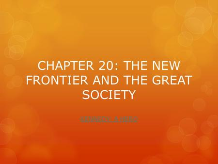 CHAPTER 20: THE NEW FRONTIER AND THE GREAT SOCIETY KENNEDY: A HERO.