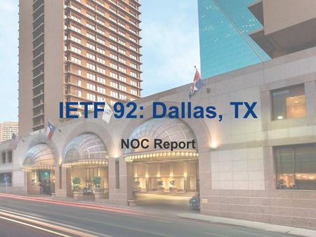 IETF 92: Dallas, TX NOC Report. Network Basics 2 x 1 Gb/s link to Time Warner Cable Native Public IPv4 and IPv6 from our own AS Fully redundant routing.